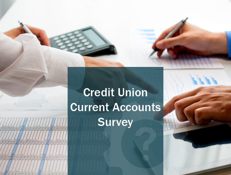 Credit Union Current Account Survey
